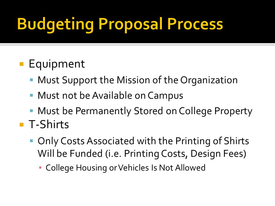 Equipment  Must Support the Mission of the Organization  Must not be Available on Campus  Must be Permanently Stored on College Property  T-Shirts  Only Costs Associated with the Printing of Shirts Will be Funded (i.e.