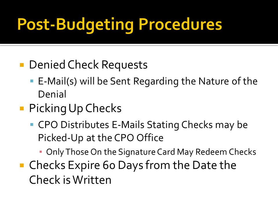  Denied Check Requests  E-Mail(s) will be Sent Regarding the Nature of the Denial  Picking Up Checks  CPO Distributes E-Mails Stating Checks may b