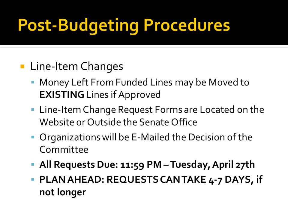  Line-Item Changes  Money Left From Funded Lines may be Moved to EXISTING Lines if Approved  Line-Item Change Request Forms are Located on the Webs
