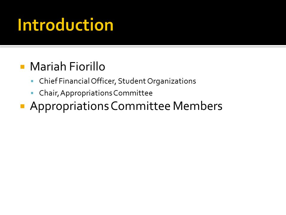  Mariah Fiorillo  Chief Financial Officer, Student Organizations  Chair, Appropriations Committee  Appropriations Committee Members