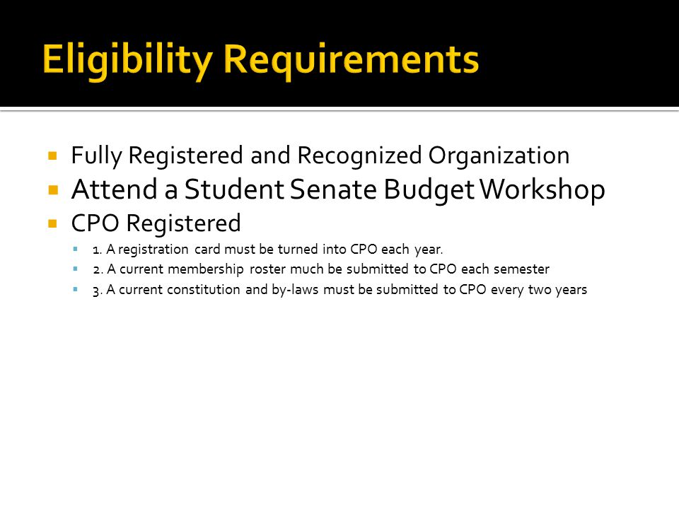  Fully Registered and Recognized Organization  Attend a Student Senate Budget Workshop  CPO Registered  1. A registration card must be turned into