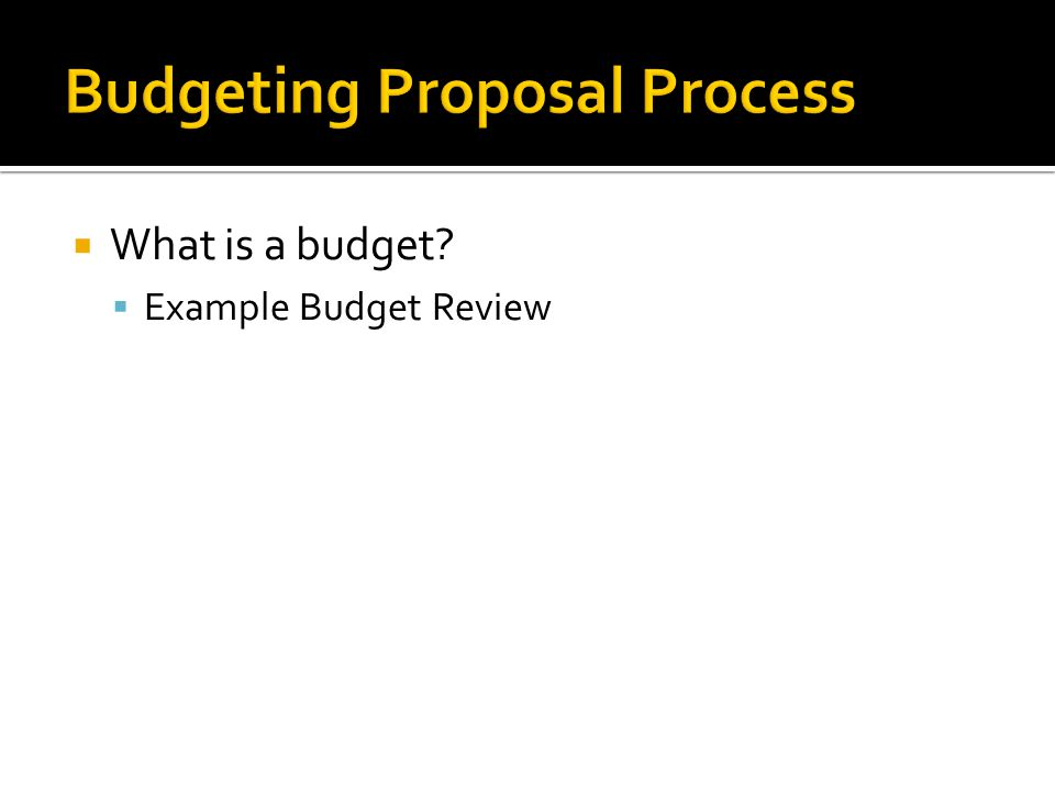  What is a budget?  Example Budget Review