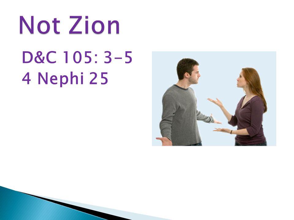 D&C 105: 3-5 4 Nephi 25