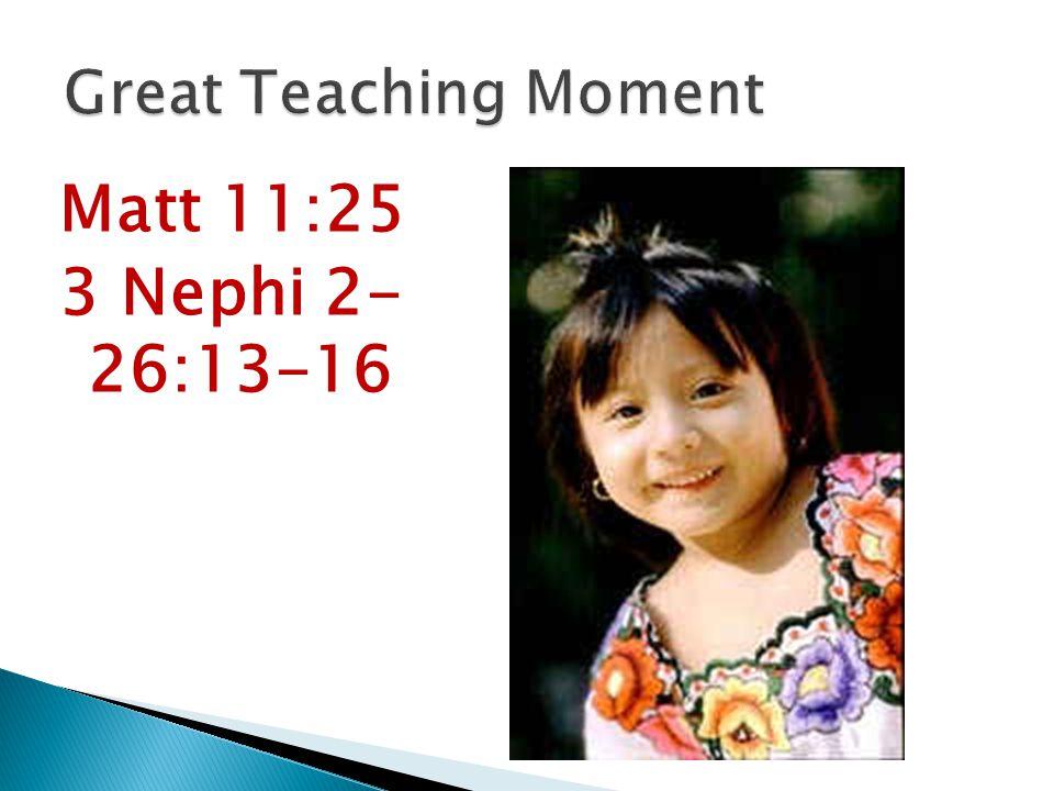 Matt 11:25 3 Nephi 2- 26:13-16