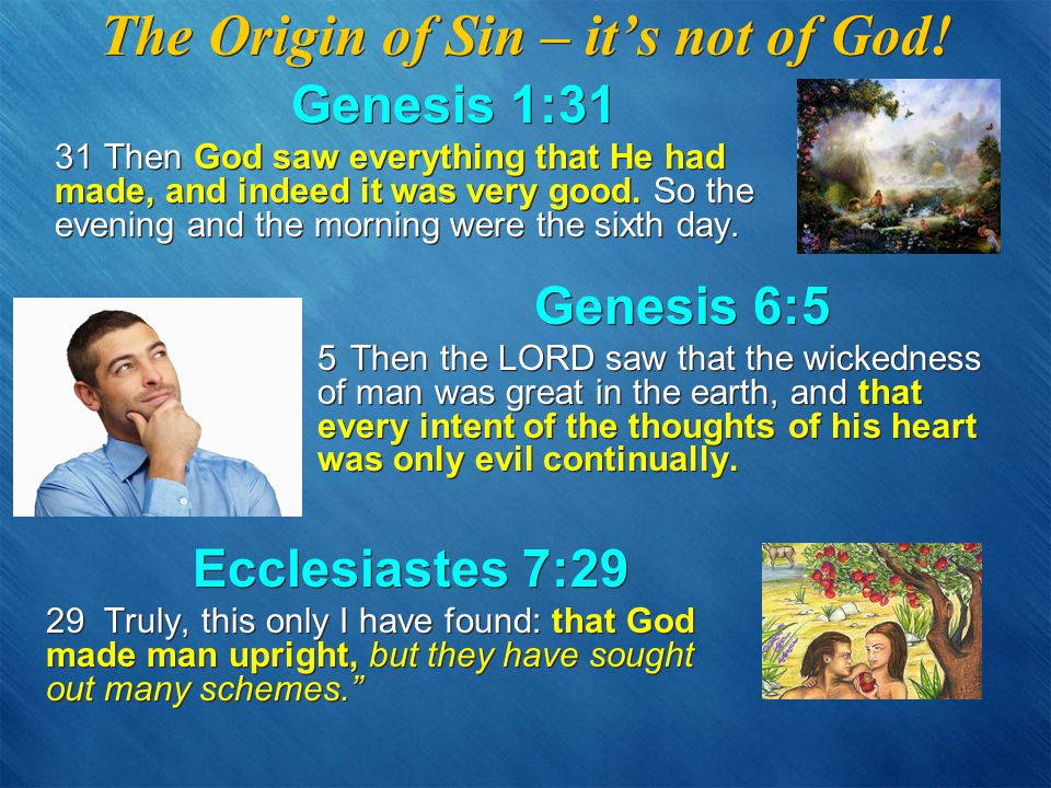 Genesis 1:31 31 Then God saw everything that He had made, and indeed it was very good.
