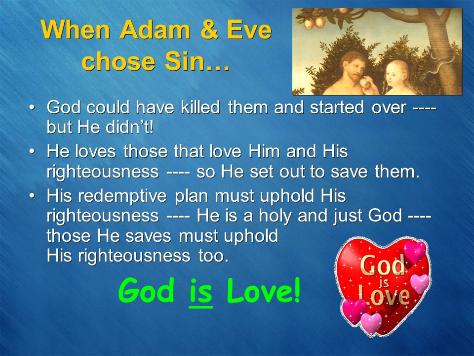 When Adam & Eve chose Sin… God could have killed them and started over ---- but He didn't.
