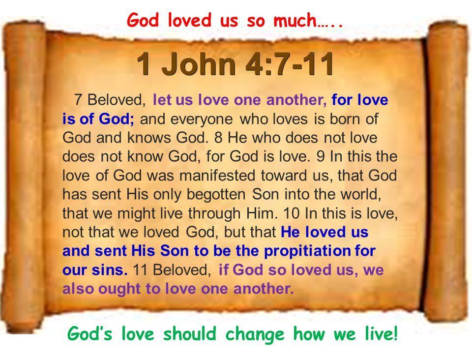 1 John 4:7-11 God loved us so much….. God's love should change how we live.