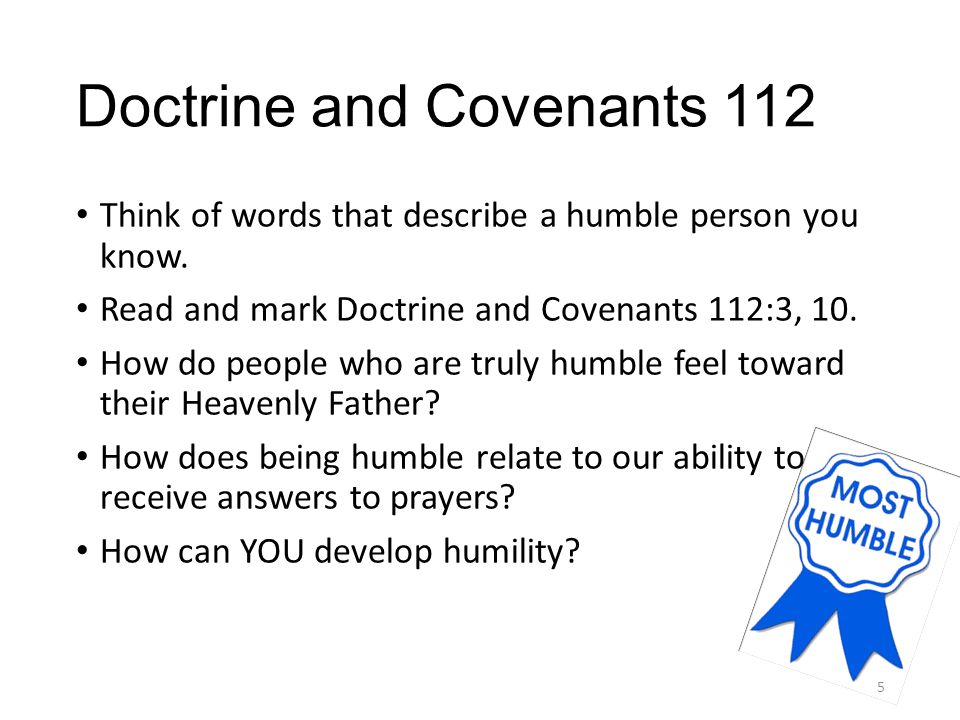 Doctrine and Covenants 112 Think of words that describe a humble person you know.