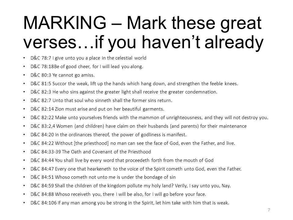 MARKING – Mark these great verses…if you haven't already D&C 78:7 I give unto you a place in the celestial world D&C 78:18Be of good cheer, for I will lead you along.