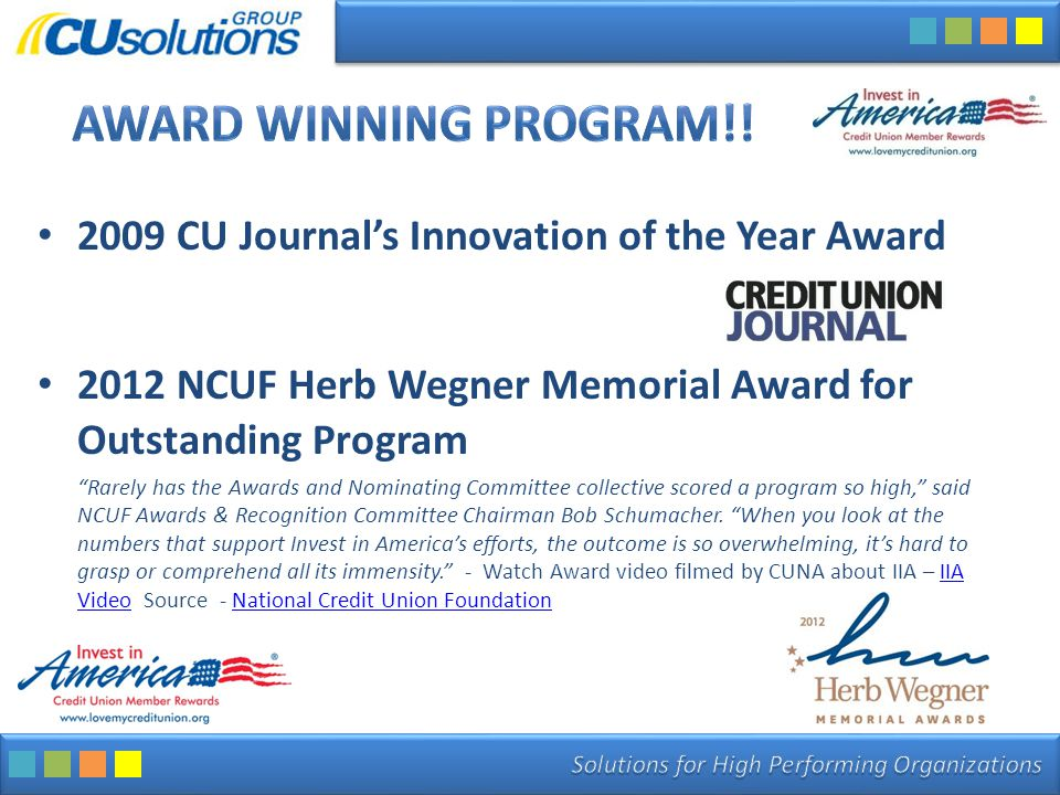 "2009 CU Journal's Innovation of the Year Award 2012 NCUF Herb Wegner Memorial Award for Outstanding Program ""Rarely has the Awards and Nominating Comm"