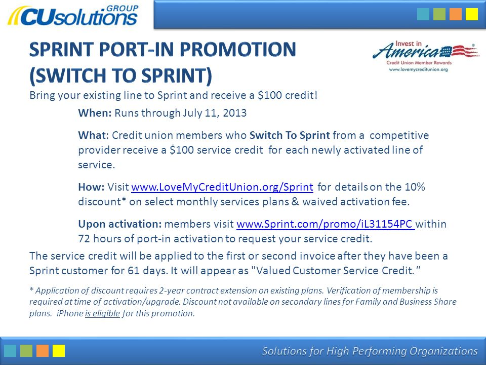 Bring your existing line to Sprint and receive a $100 credit! When: Runs through July 11, 2013 What: Credit union members who Switch To Sprint from a