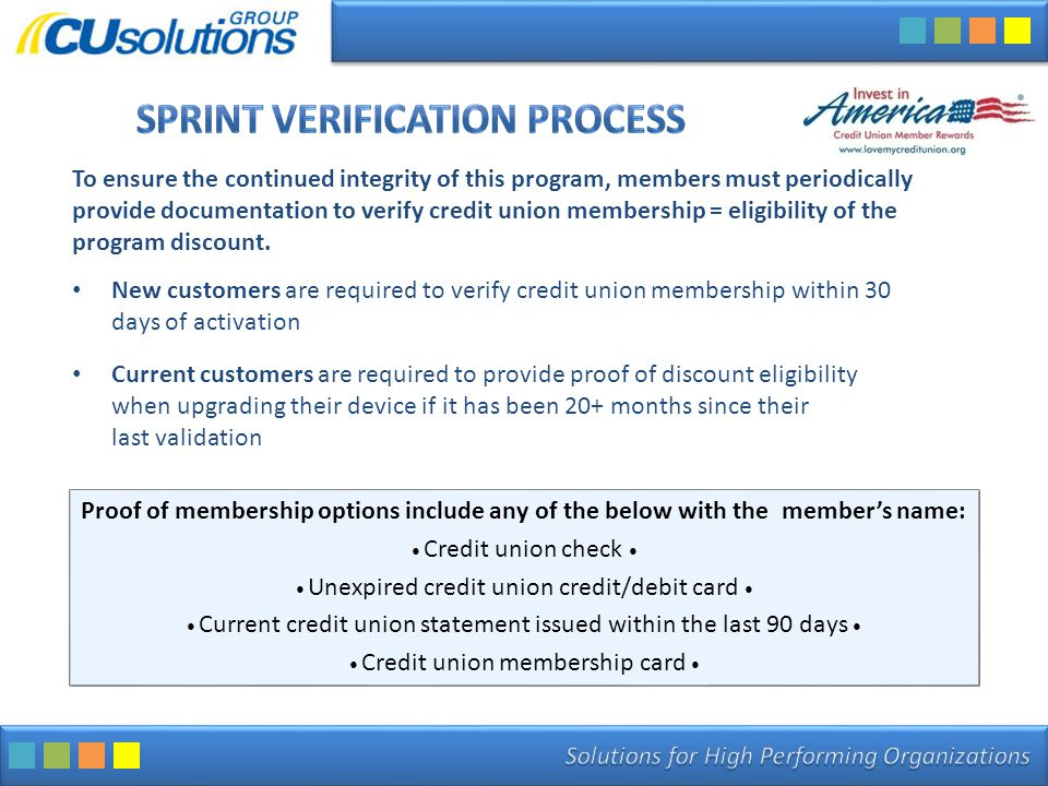 To ensure the continued integrity of this program, members must periodically provide documentation to verify credit union membership = eligibility of the program discount.
