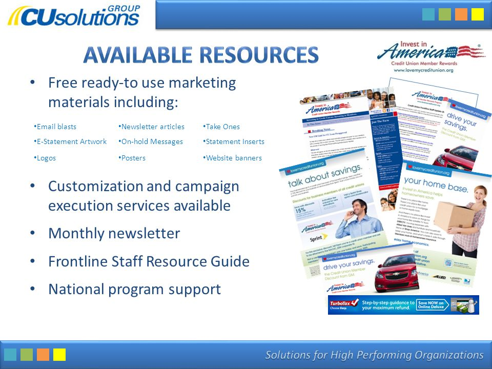 Free ready-to use marketing materials including: Customization and campaign execution services available Monthly newsletter Frontline Staff Resource Guide National program support Email blasts Newsletter articles Take Ones E-Statement Artwork On-hold Messages Statement Inserts Logos Posters Website banners