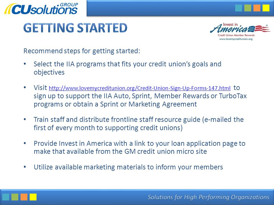 Recommend steps for getting started: Select the IIA programs that fits your credit union's goals and objectives Visit http://www.lovemycreditunion.org
