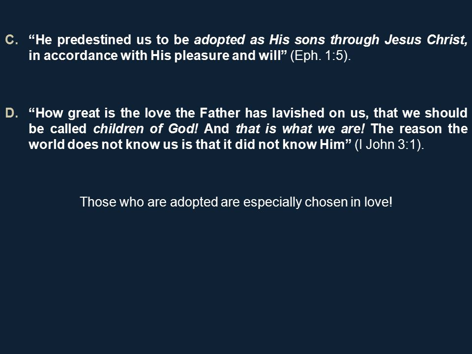 C. He predestined us to be adopted as His sons through Jesus Christ, in accordance with His pleasure and will (Eph.