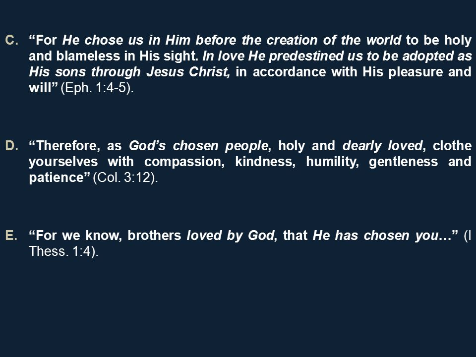 C. For He chose us in Him before the creation of the world to be holy and blameless in His sight.