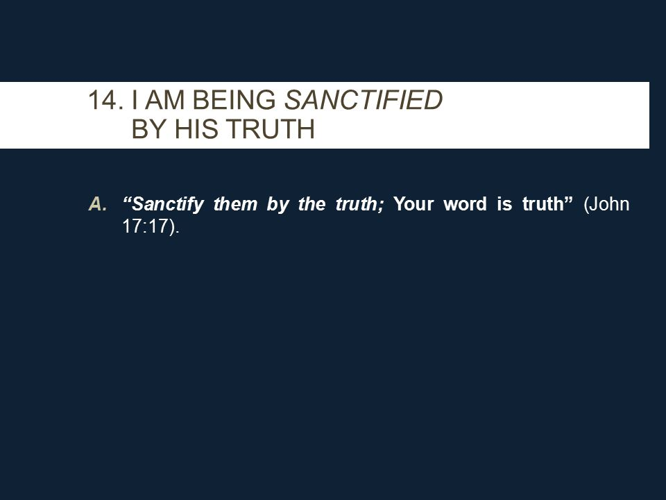 A. Sanctify them by the truth; Your word is truth (John 17:17).