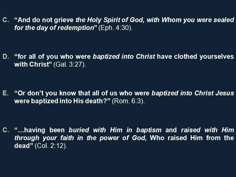 C. And do not grieve the Holy Spirit of God, with Whom you were sealed for the day of redemption (Eph.