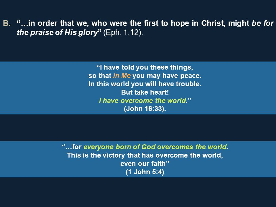 B. …in order that we, who were the first to hope in Christ, might be for the praise of His glory (Eph.