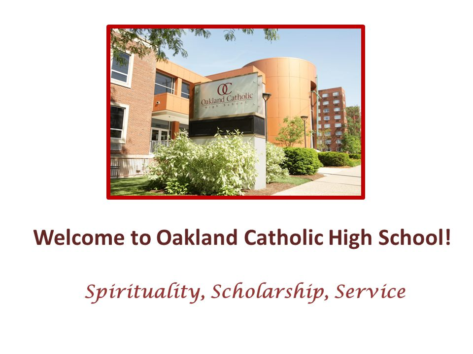 Welcome to Oakland Catholic High School! Spirituality, Scholarship, Service