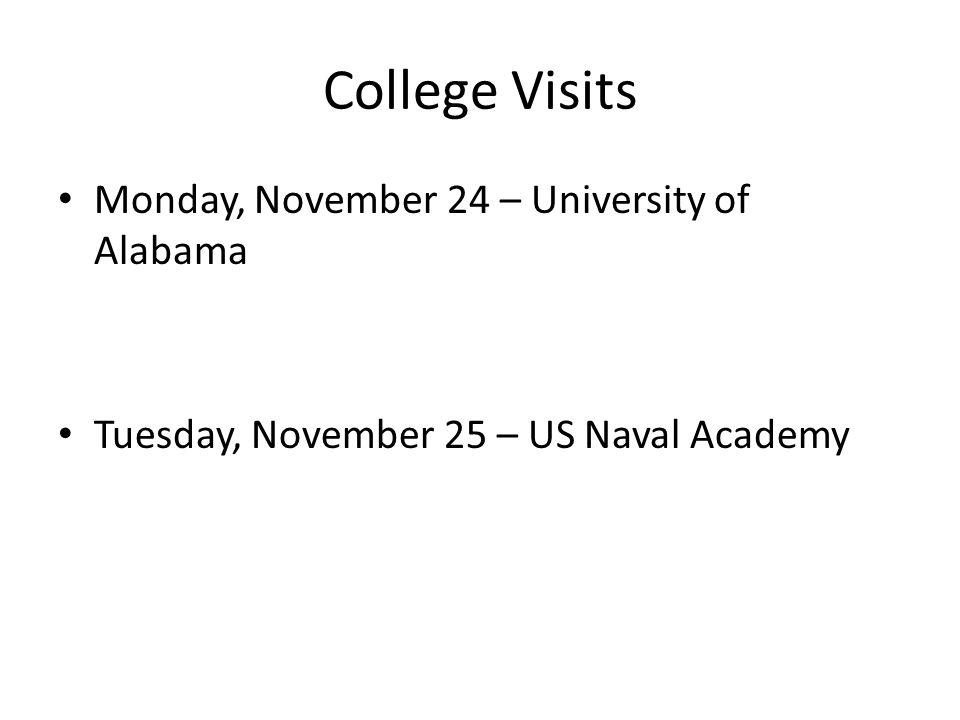 College Visits Monday, November 24 – University of Alabama Tuesday, November 25 – US Naval Academy
