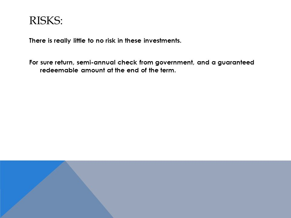 RISKS: There is really little to no risk in these investments.