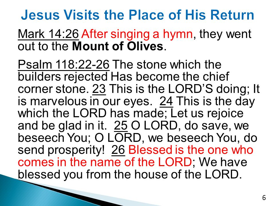 Mark 14:26 After singing a hymn, they went out to the Mount of Olives.