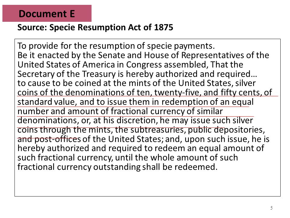5 Source: Specie Resumption Act of 1875 To provide for the resumption of specie payments.