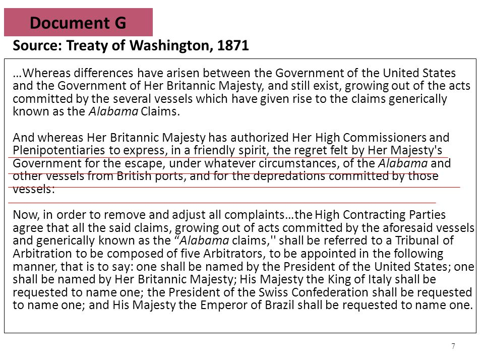 7 Source: Treaty of Washington, 1871 …Whereas differences have arisen between the Government of the United States and the Government of Her Britannic Majesty, and still exist, growing out of the acts committed by the several vessels which have given rise to the claims generically known as the Alabama Claims.