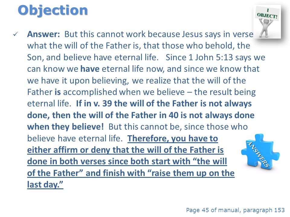 Answer: But this cannot work because Jesus says in verse 40 what the will of the Father is, that those who behold, the Son, and believe have eternal l