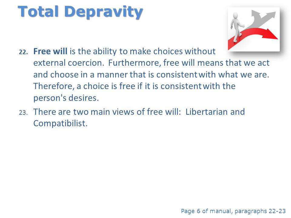 22. Free will is the ability to make choices without external coercion. Furthermore, free will means that we act and choose in a manner that is consis