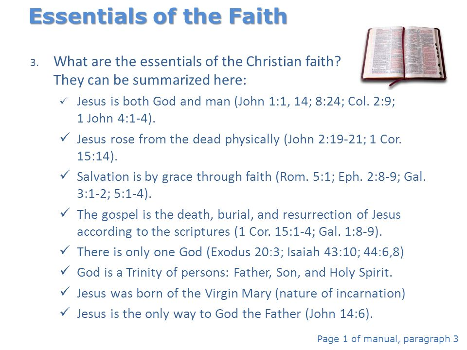 3. What are the essentials of the Christian faith? They can be summarized here: Jesus is both God and man (John 1:1, 14; 8:24; Col. 2:9; 1 John 4:1-4)