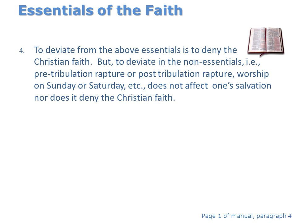 4. To deviate from the above essentials is to deny the Christian faith. But, to deviate in the non-essentials, i.e., pre-tribulation rapture or post t