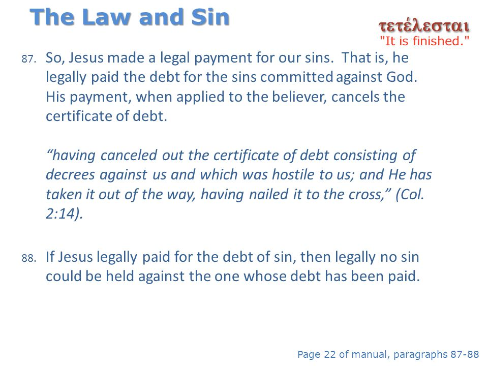 87. So, Jesus made a legal payment for our sins. That is, he legally paid the debt for the sins committed against God. His payment, when applied to th