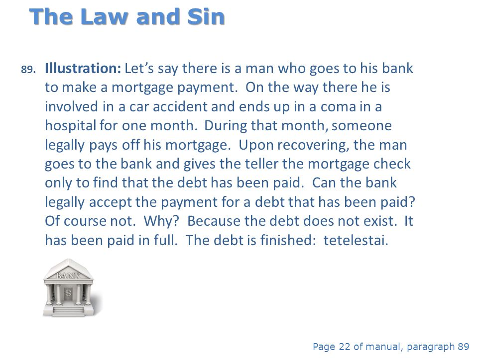 89. Illustration: Let's say there is a man who goes to his bank to make a mortgage payment. On the way there he is involved in a car accident and ends