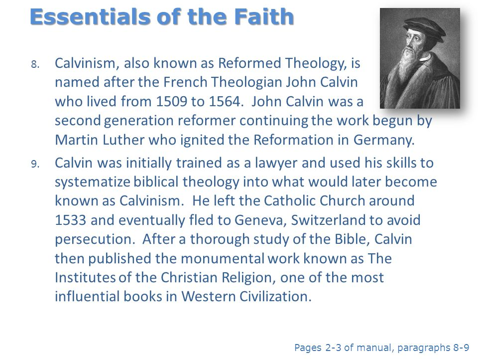 8. Calvinism, also known as Reformed Theology, is named after the French Theologian John Calvin who lived from 1509 to 1564. John Calvin was a second