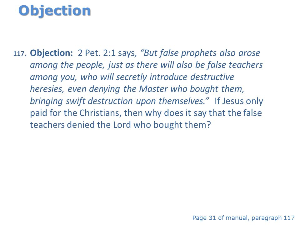 "117. Objection: 2 Pet. 2:1 says, ""But false prophets also arose among the people, just as there will also be false teachers among you, who will secret"