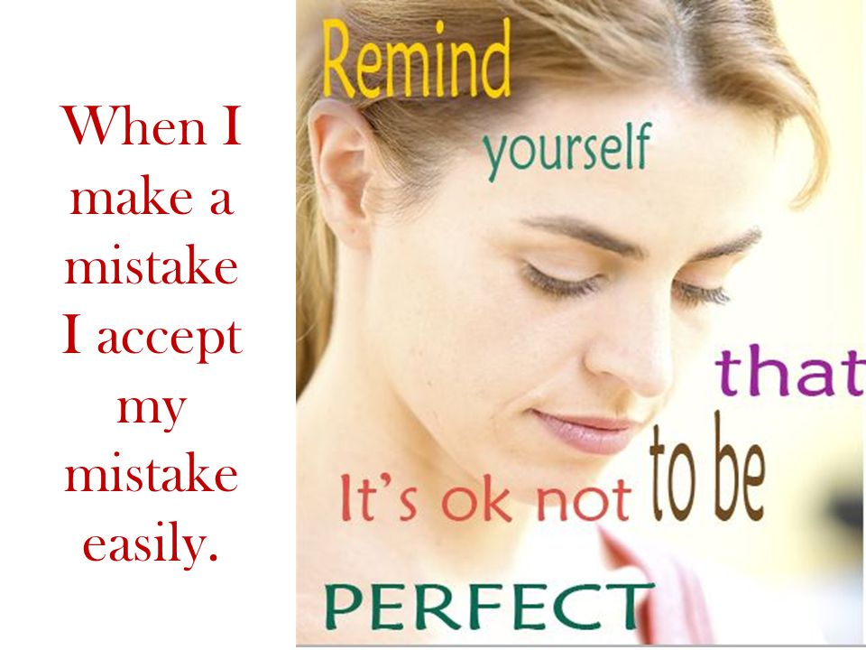 When I make a mistake I accept my mistake easily.