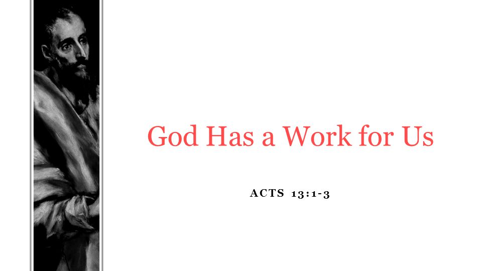 ACTS 13:1-3 God Has a Work for Us