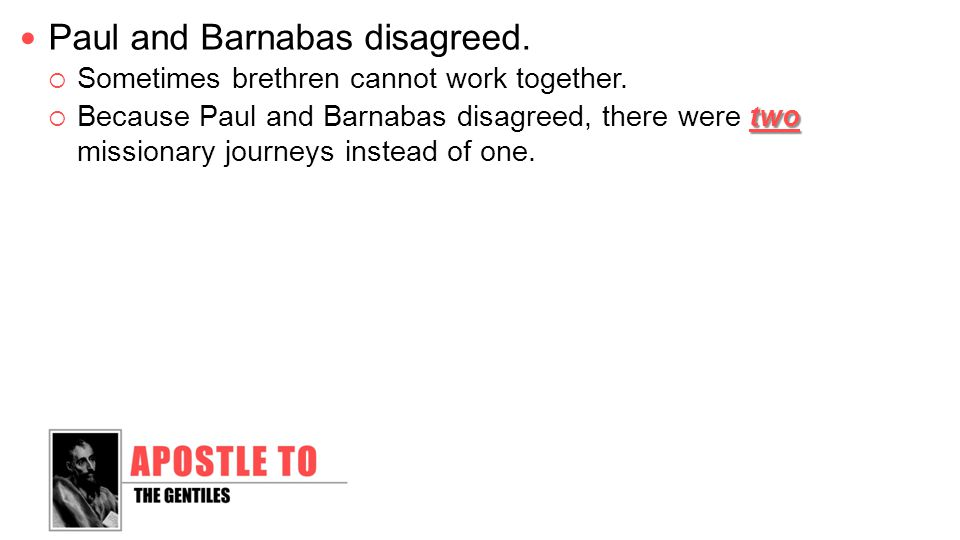 Paul and Barnabas disagreed.  Sometimes brethren cannot work together.