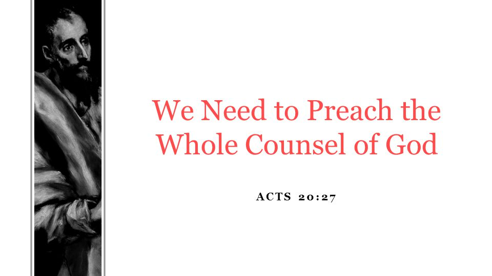 ACTS 20:27 We Need to Preach the Whole Counsel of God