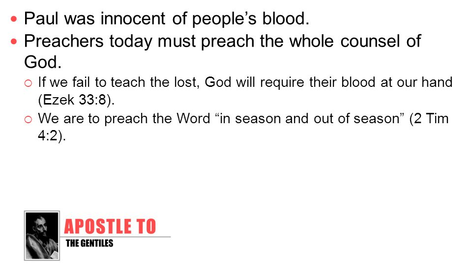 Paul was innocent of people's blood. Preachers today must preach the whole counsel of God.