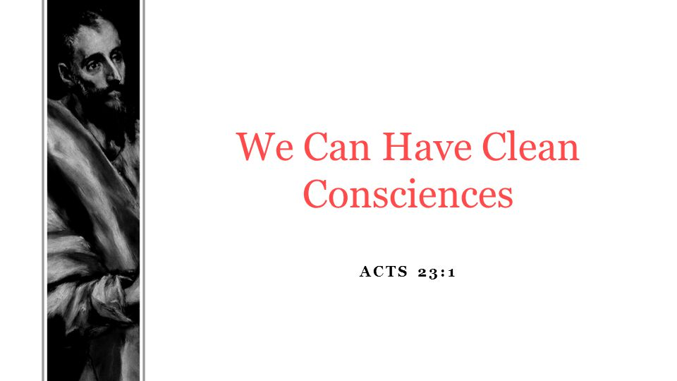 ACTS 23:1 We Can Have Clean Consciences