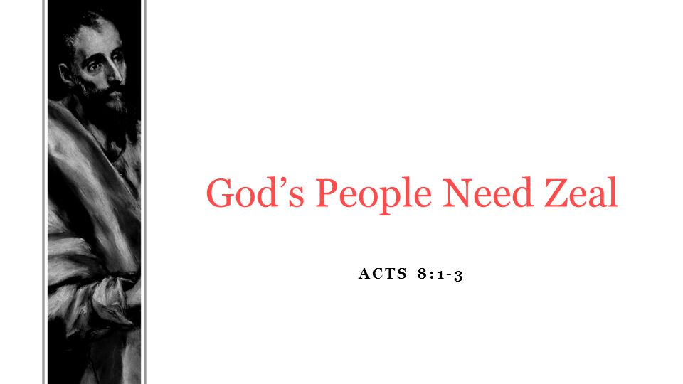 ACTS 8:1-3 God's People Need Zeal