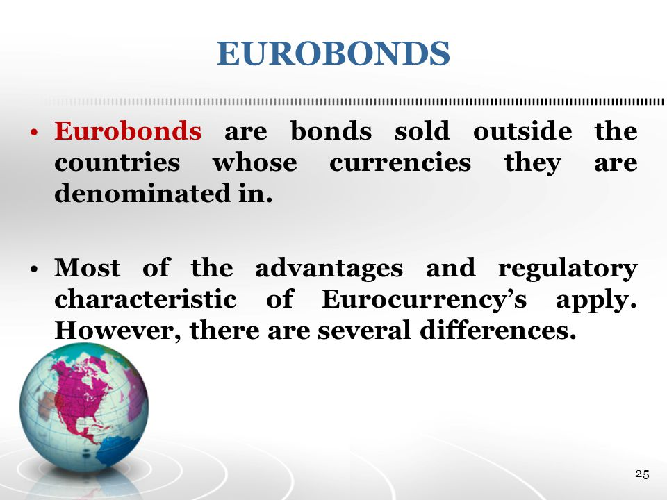 EUROBONDS Eurobonds are bonds sold outside the countries whose currencies they are denominated in.