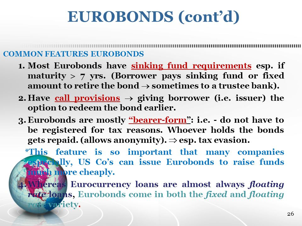 EUROBONDS (cont'd) COMMON FEATURES EUROBONDS 1.Most Eurobonds have sinking fund requirements esp.