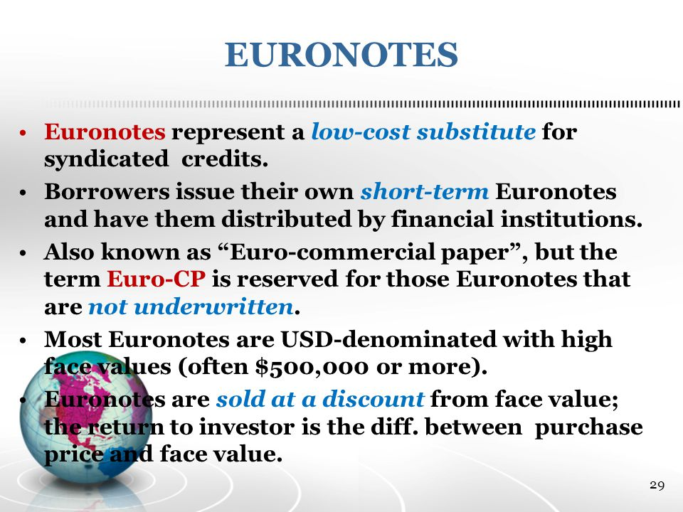 EURONOTES Euronotes represent a low-cost substitute for syndicated credits.