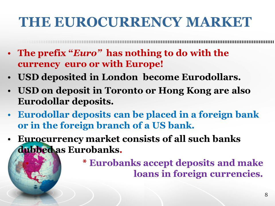 THE EUROCURRENCY MARKET The prefix Euro has nothing to do with the currency euro or with Europe.