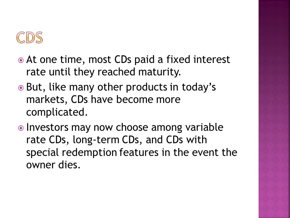  At one time, most CDs paid a fixed interest rate until they reached maturity.