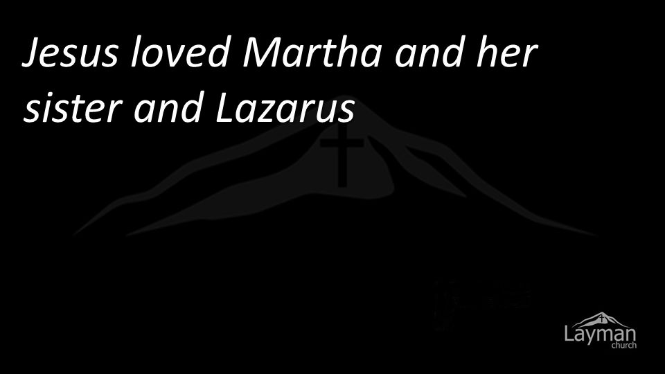 Jesus loved Martha and her sister and Lazarus Yet when he heard that Lazarus was sick, he stayed where he was two more days